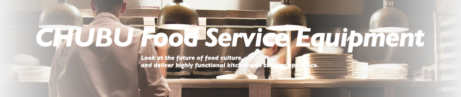 CHUBU Food Service Equipment